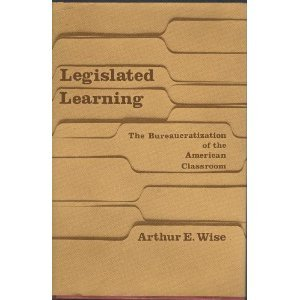 Legislated Learning: The Bureaucratization of the American Classroom