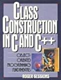Class Construction in C and C Plus Plus Object-Oriented Programming Fundamentals, Sessions, Roger, 0136301045