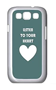 Samsung Galaxy S3 Case and Cover- Listen To Your Heart Custom PC Case for Samsung Galaxy S3 / SIII / I9300 White
