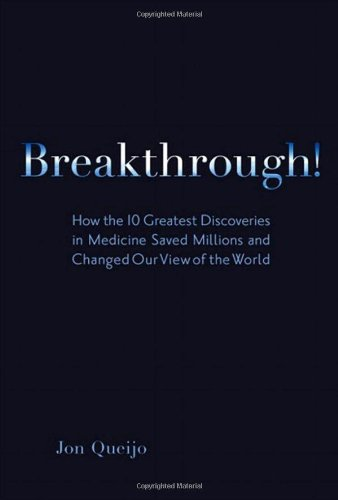 Breakthrough!: How the 10 Greatest Discoveries in Medicine Saved Millions and Changed Our View of the World (FT Press Sc