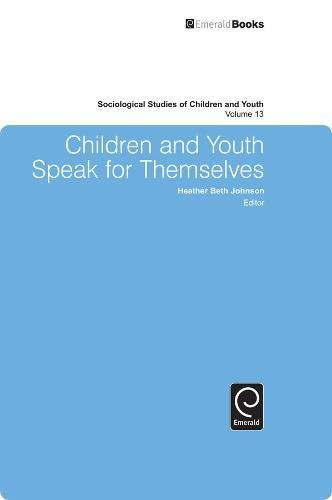 Children and Youth Speak for Themselves (Sociological Studies of Children and Youth)