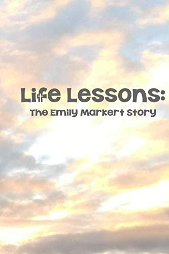 Life Lessons: The Emily Markert ()