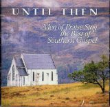Until Then: Men of Praise Sing the Best of Southern Gospel