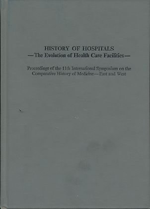 History of Hospitals: The Evolution of Health Care Facilities : Proceedings of the 11th International Symposium on the C