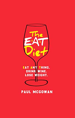 The EAT Diet: Eat anything. Drink wine. Lose weight. (The Best Weight Loss Tips)
