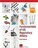 Fundamentals of US Regulatory Affairs, Sixth Edition, , 0978700627