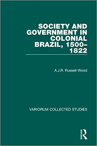 Society and Government in Colonial Brazil, 1500-1822 Variorum Collected Studies