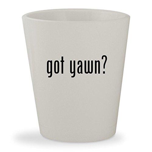 got yawn? - White Ceramic 1.5oz Shot Glass