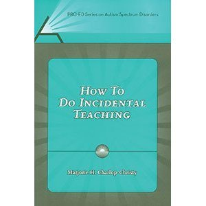 How to Do Incidental Teaching (Pro-ed Series on Autism Spectrum Disorders) by Charlop-Christy, Marjorie H. published by Pro ed Paperback PDF