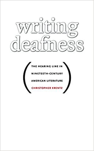 Book Writing Deafness: The Hearing Line in Nineteenth-Century American Literature by Christopher Krentz (2007-09-03)