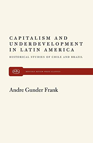 Capitalism and Underdevelopment in Latin America: Historical Studies of Chile and Brazil (Reorient Global Economy In The Asian Age)