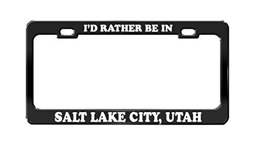 I'D RATHER BE IN SALT LAKE CITY, UTAH United States Black License Plate Frame -