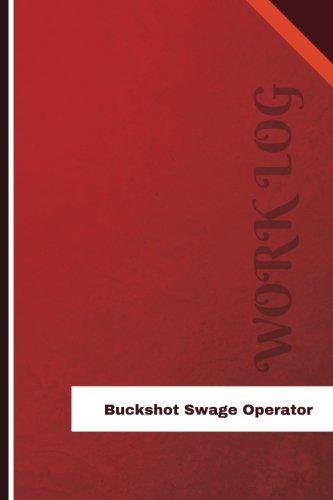 Buckshot Swage Operator Work Log: Work Journal, Work Diary, Log - 126 pages, 6 x 9 inches (Orange Logs/Work ()