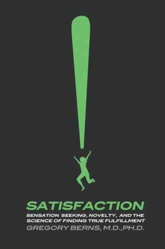 Satisfaction: Sensation Seeking, Novelty, and the Science of Finding True Fulfillment