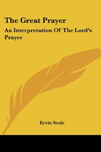 The Great Prayer: An Interpretation of the Lord's Prayer