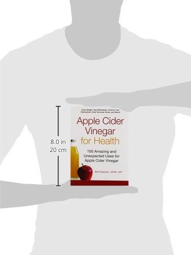 Apple Cider Vinegar For Health: 100 Amazing and Unexpected Uses for Apple  Cider Vinegar: Britt Brandon: 9781440573149: Amazon.com: Books