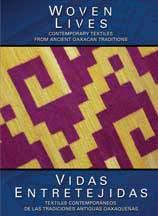 (Woven Lives / Vidas Entretejidas: Contemporary Textiles From Ancient Oaxacan Traditions)