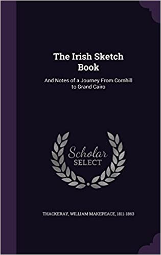 The Irish Sketch Book: And Notes of a Journey From Cornhill to Grand Cairo