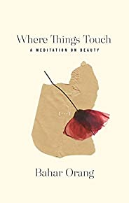 Where Things Touch: A Meditation on Beauty