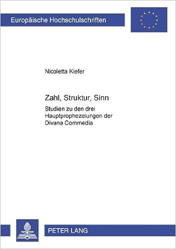 Zahl, Struktur, Sinn: Studien Zu Den Drei Hauptprophezeiungen Der Divina Commedia (Europaeische Hochschulschriften / European University Studie)