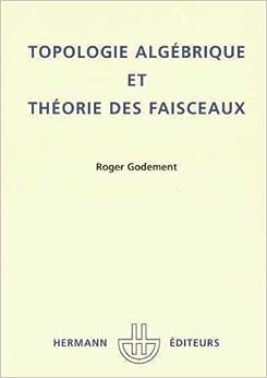 Topologie alge??brique et the??orie des faisceaux (Actualite??s scientifiques et industrielles) (French Edition) by Roger Godement (1998-08-02)