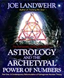 Astrology and the Archetypal Power of Numbers, Joe Landwehr, 0974762628