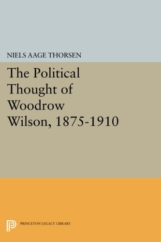 Download The Political Thought of Woodrow Wilson, 1875-1910 (Papers of Woodrow Wilson, Supplementary Volumes) pdf