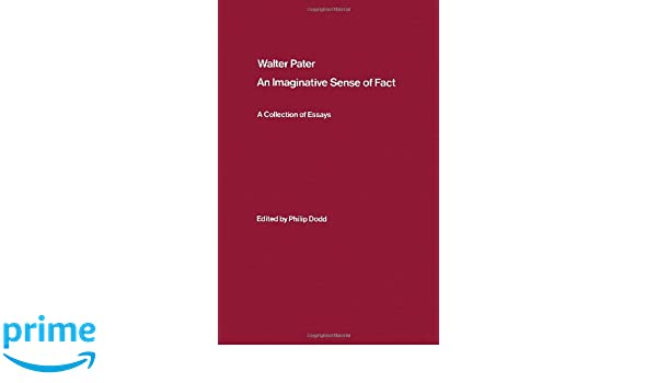 Narrative Essays Examples For High School Amazoncom Walter Pater An Imaginative Sense Of Fact A Collection Of  Essays  Philip Dodd Books Essay Proposal Examples also Thesis Statement For Essay Amazoncom Walter Pater An Imaginative Sense Of Fact A Collection  English Essay Story