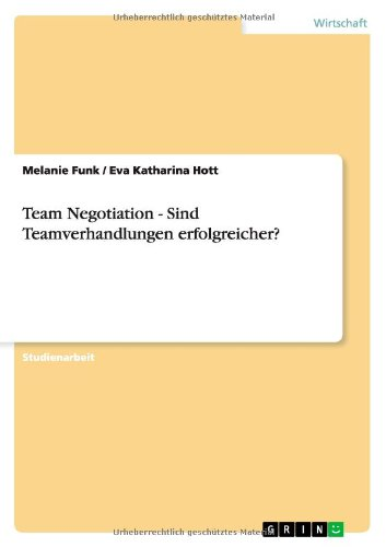 Read Online Team Negotiation - Sind Teamverhandlungen erfolgreicher? (German Edition) ebook