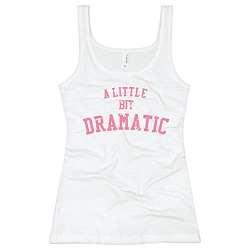 Customized Girl A Little Bit Dramatic: Ladies Slim Fit Longer Length Tank Top White]()