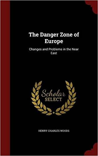 The Danger Zone of Europe: Changes and Problems in the Near East