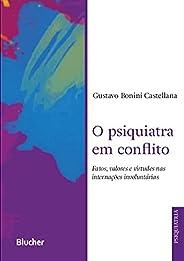 O Psiquiatra em Conflito: Fatos, Valores e Virtudes nas Internações Involuntárias