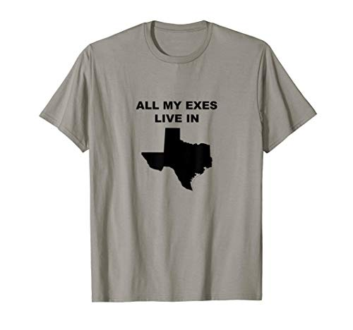 Funny All My Exes Live In Texas Shirt - Humor Texas T-Shirt (All My Exes Live In Texas Shirt)