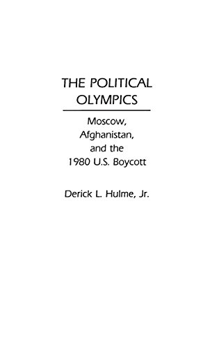 The Political Olympics: Moscow, Afghanistan, and the 1980 U.S. Boycott