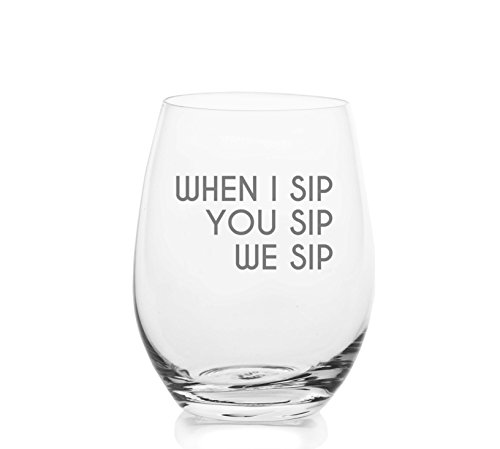 When I Sip, You Sip, We Sip – Cute Funny Stemless Wine Glass, Large 16 Ounce Size, Etched Sayings, Gift Box