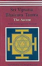 Sri Vijnana Bhairava Tantra - The Ascent