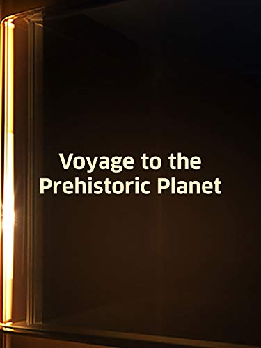 Voyage to the Prehistoric Planet ()