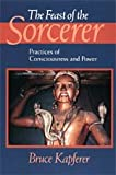 The Feast of the Sorcerer : Practices of Consciousness and Power, Kapferer, Bruce, 0226424111