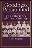 Goodness Personified : The Emergence of Gifted Children, Margolin, Leslie, 0202305260
