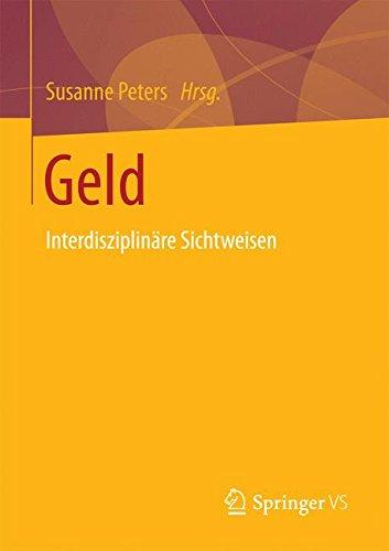 Geld: Interdisziplinäre Sichtweisen Taschenbuch – 28. Februar 2017 Susanne Peters Springer VS 3658150602 Nationalökonomie