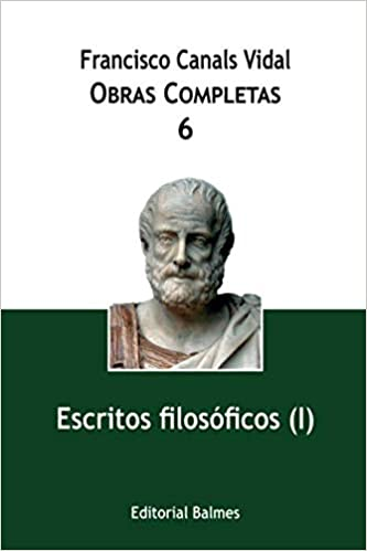Obras completas de Francisco Canals Vidal: Escritos Filosóficos I vol 6: Obras Completas, 6: Amazon.es: Francisco Canals Vidal: Libros