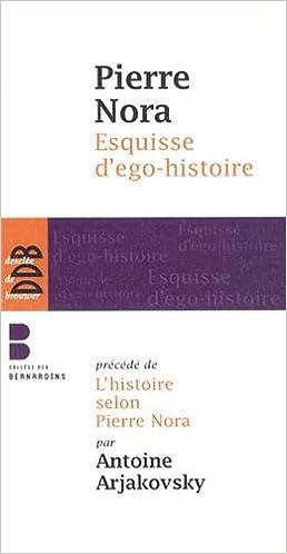 Esquisse d'ego-histoire : Suivi de L'historien, le pouvoir et le passé. Précédé de L'histoire selon Pierre Nora epub pdf