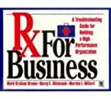 Rx for Business : A Troubleshooting Guide for Building a High Performance Organization, Brown, Mark G. and Hitchcock, Darcy E., 0786304774