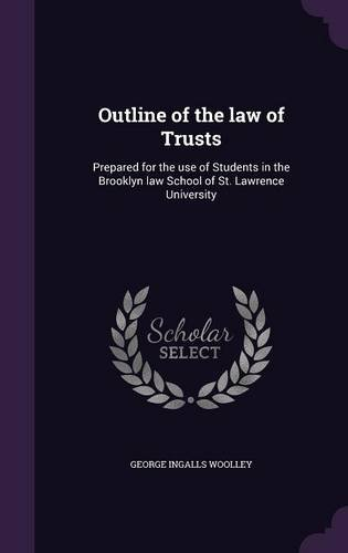 Read Online Outline of the Law of Trusts: Prepared for the Use of Students in the Brooklyn Law School of St. Lawrence University PDF