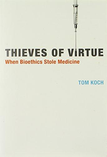 Thieves of Virtue: When Bioethics Stole Medicine (Basic Bioethics)