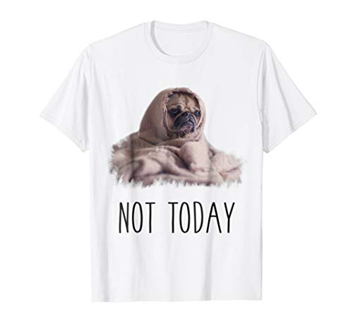 (Not Today Pug T-Shirt | Funny Cute Blanket Dog Tee)