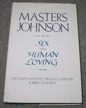 Masters and Johnson on Sex and Human Loving by Masters, William H., Johnson, Virginia E., Kolodny, Robert C (1986) Hardcover