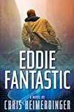 Eddie Fantastic : A Novel, Heimerdinger, Chris, 159811591X