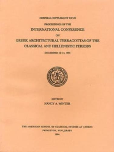 Proceedings of the International Conference on Greek Architectural Terracottas of the Classical and Hellenistic Periods, December 12-15, 1991 (Hesperia Supplement)