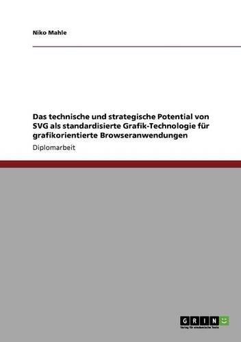 Das technische und strategische Potential von SVG als standardisierte Grafik-Technologie für grafikorientierte Browseranwendungen (German Edition) ebook